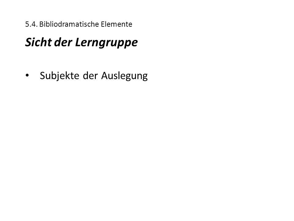 5.4. Bibliodramatische Elemente Sicht der Lerngruppe Subjekte der Auslegung