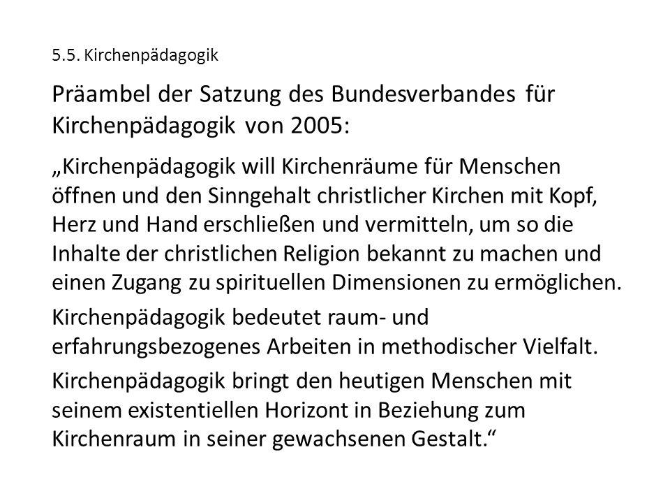 """5.5. Kirchenpädagogik Präambel der Satzung des Bundesverbandes für Kirchenpädagogik von 2005: """"Kirchenpädagogik will Kirchenräume für Menschen öffnen"""
