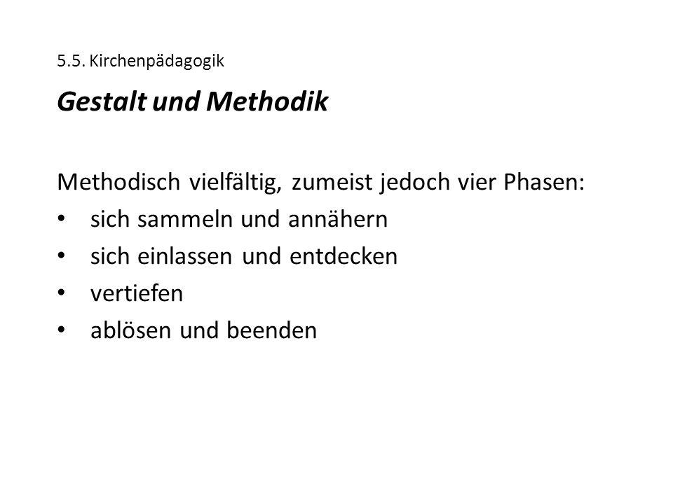 5.5. Kirchenpädagogik Gestalt und Methodik Methodisch vielfältig, zumeist jedoch vier Phasen: sich sammeln und annähern sich einlassen und entdecken v