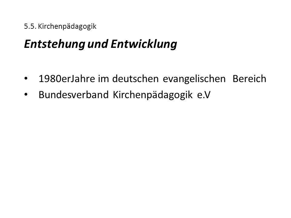 5.5. Kirchenpädagogik Entstehung und Entwicklung 1980erJahre im deutschen evangelischen Bereich Bundesverband Kirchenpädagogik e.V