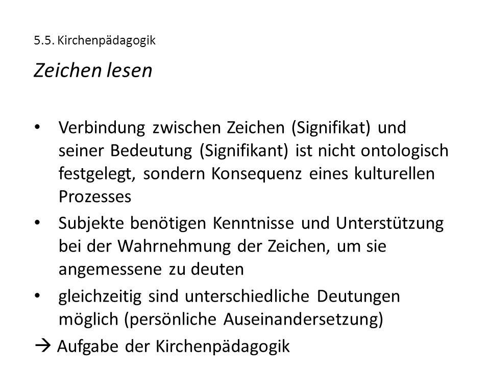 5.5. Kirchenpädagogik Zeichen lesen Verbindung zwischen Zeichen (Signifikat) und seiner Bedeutung (Signifikant) ist nicht ontologisch festgelegt, sond