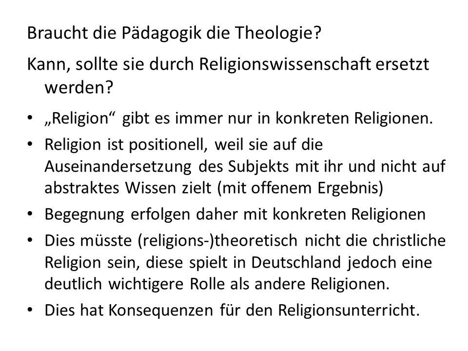 """Braucht die Pädagogik die Theologie? Kann, sollte sie durch Religionswissenschaft ersetzt werden? """"Religion"""" gibt es immer nur in konkreten Religionen"""