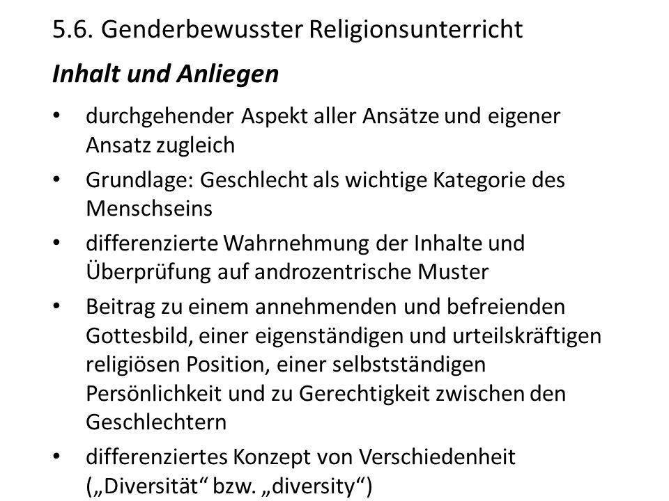 5.6. Genderbewusster Religionsunterricht Inhalt und Anliegen durchgehender Aspekt aller Ansätze und eigener Ansatz zugleich Grundlage: Geschlecht als