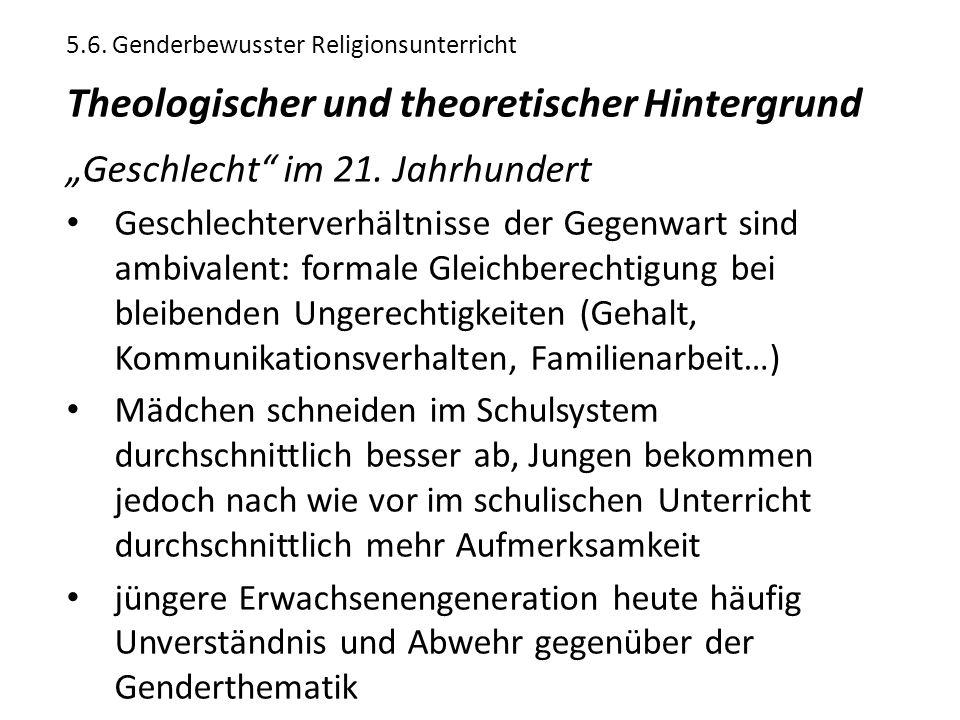 """5.6. Genderbewusster Religionsunterricht Theologischer und theoretischer Hintergrund """"Geschlecht"""" im 21. Jahrhundert Geschlechterverhältnisse der Gege"""