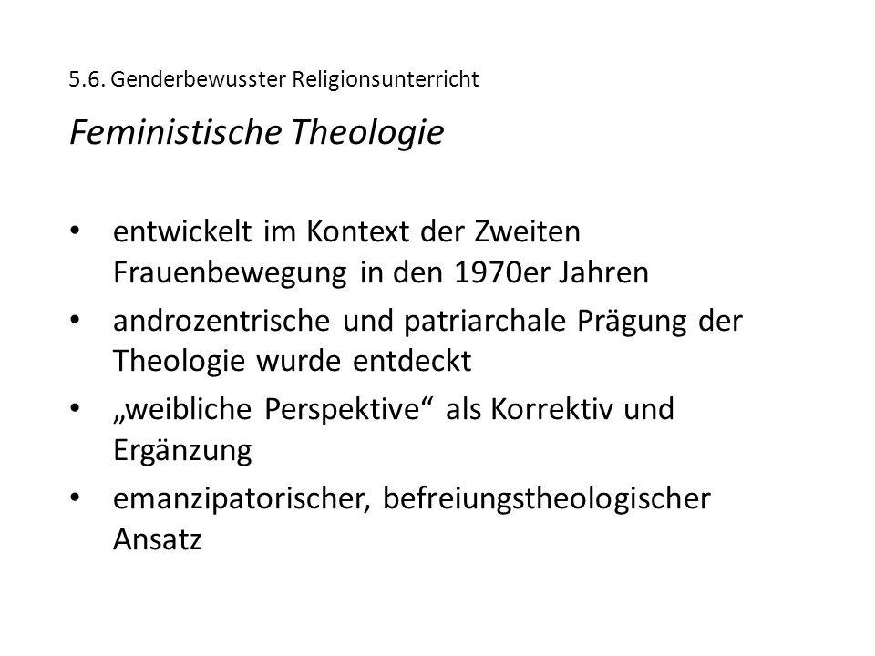5.6. Genderbewusster Religionsunterricht Feministische Theologie entwickelt im Kontext der Zweiten Frauenbewegung in den 1970er Jahren androzentrische