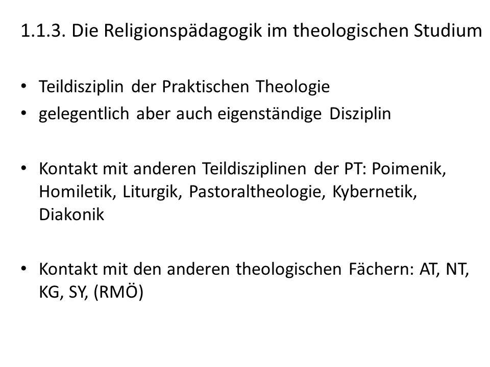 1.1.3. Die Religionspädagogik im theologischen Studium Teildisziplin der Praktischen Theologie gelegentlich aber auch eigenständige Disziplin Kontakt