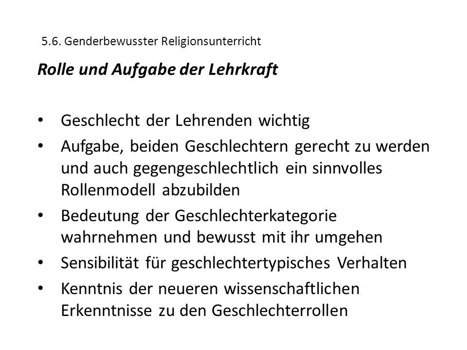 5.6. Genderbewusster Religionsunterricht Rolle und Aufgabe der Lehrkraft Geschlecht der Lehrenden wichtig Aufgabe, beiden Geschlechtern gerecht zu wer