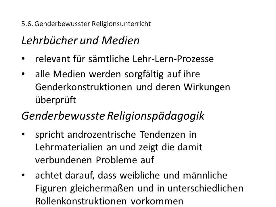 5.6. Genderbewusster Religionsunterricht Lehrbücher und Medien relevant für sämtliche Lehr-Lern-Prozesse alle Medien werden sorgfältig auf ihre Gender