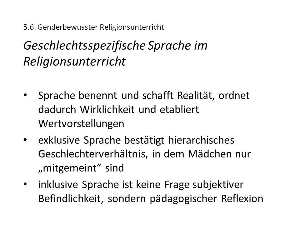 5.6. Genderbewusster Religionsunterricht Geschlechtsspezifische Sprache im Religionsunterricht Sprache benennt und schafft Realität, ordnet dadurch Wi
