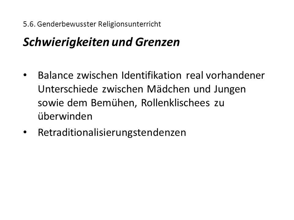 5.6. Genderbewusster Religionsunterricht Schwierigkeiten und Grenzen Balance zwischen Identifikation real vorhandener Unterschiede zwischen Mädchen un