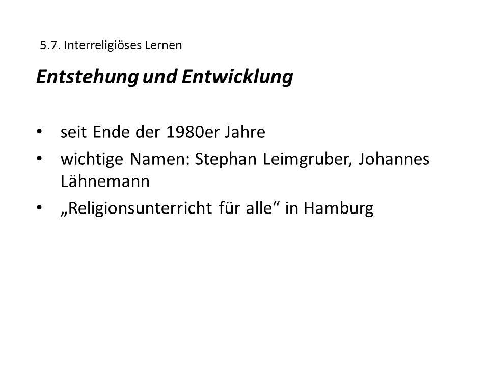 """5.7. Interreligiöses Lernen Entstehung und Entwicklung seit Ende der 1980er Jahre wichtige Namen: Stephan Leimgruber, Johannes Lähnemann """"Religionsunt"""