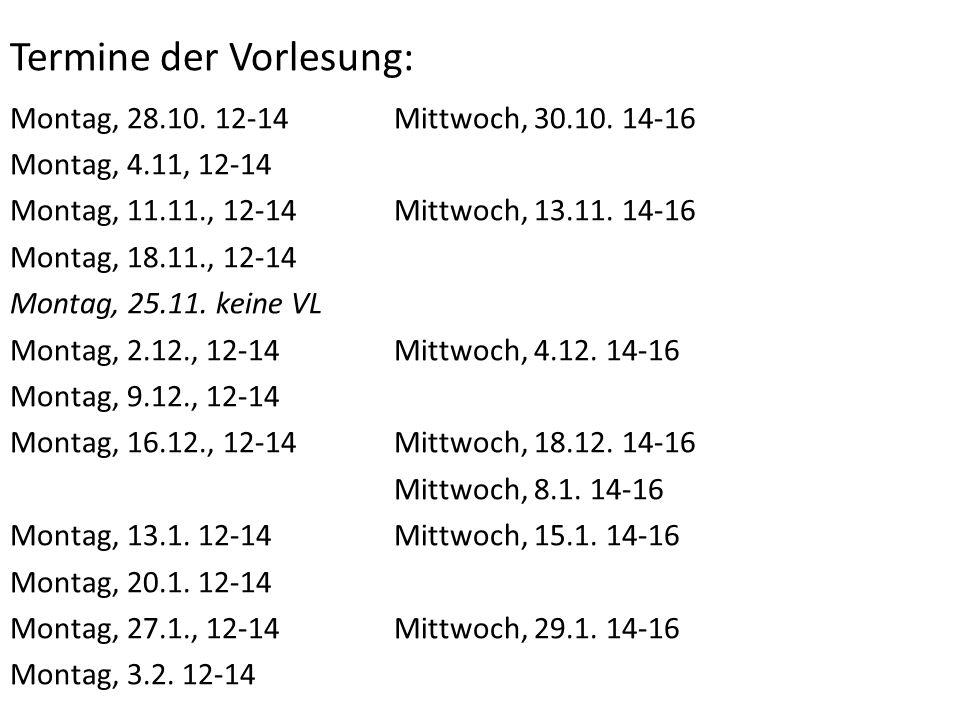 Termine der Vorlesung: Montag, 28.10. 12-14Mittwoch, 30.10. 14-16 Montag, 4.11, 12-14 Montag, 11.11., 12-14Mittwoch, 13.11. 14-16 Montag, 18.11., 12-1