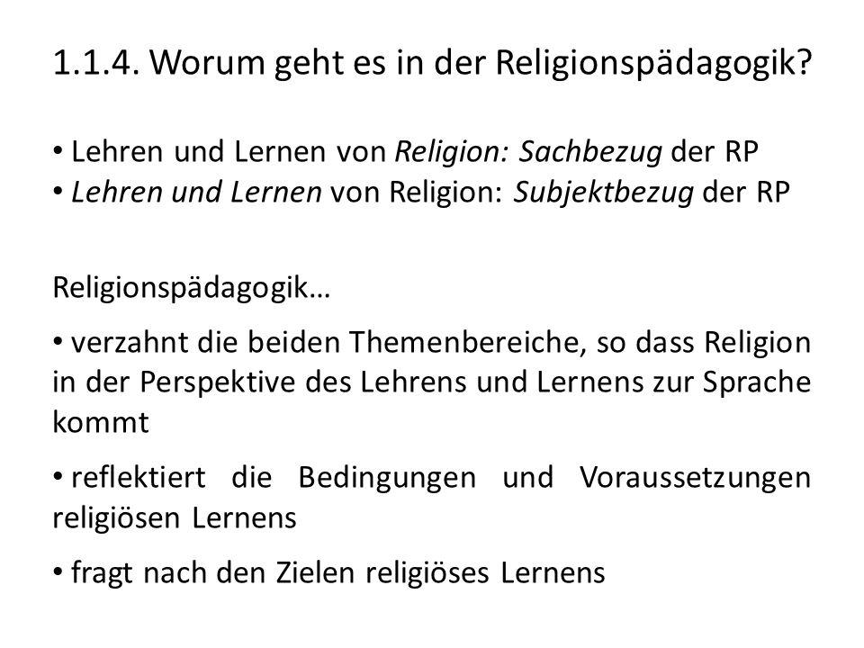 1.1.4. Worum geht es in der Religionspädagogik? Lehren und Lernen von Religion: Sachbezug der RP Lehren und Lernen von Religion: Subjektbezug der RP R