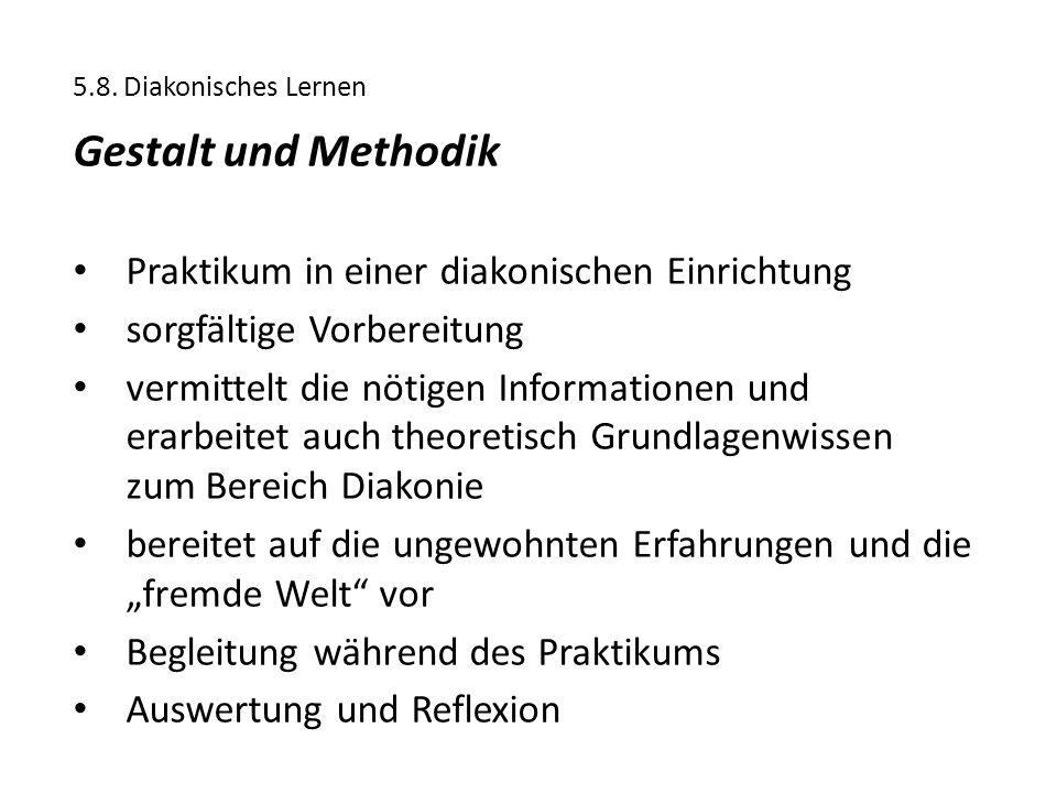 5.8. Diakonisches Lernen Gestalt und Methodik Praktikum in einer diakonischen Einrichtung sorgfältige Vorbereitung vermittelt die nötigen Informatione