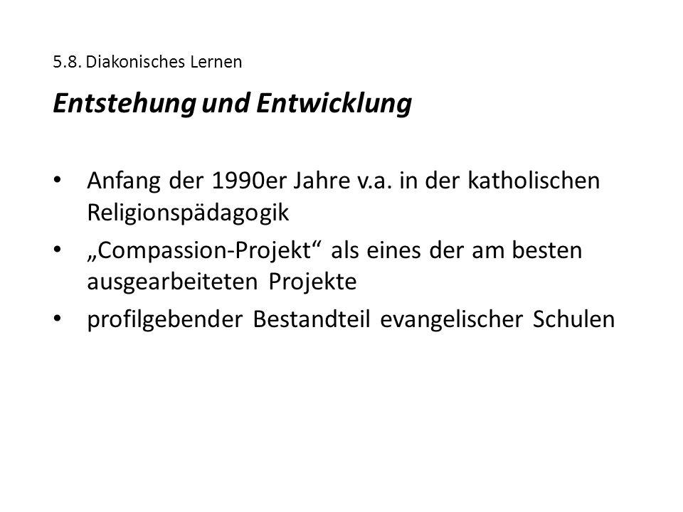 """5.8. Diakonisches Lernen Entstehung und Entwicklung Anfang der 1990er Jahre v.a. in der katholischen Religionspädagogik """"Compassion-Projekt"""" als eines"""