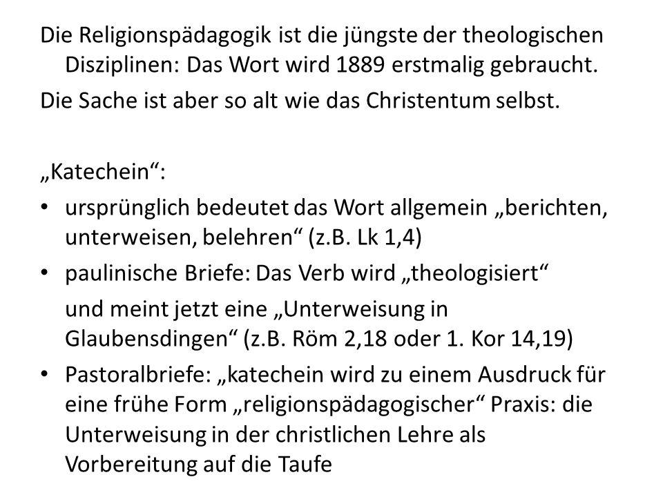 Die Religionspädagogik ist die jüngste der theologischen Disziplinen: Das Wort wird 1889 erstmalig gebraucht. Die Sache ist aber so alt wie das Christ
