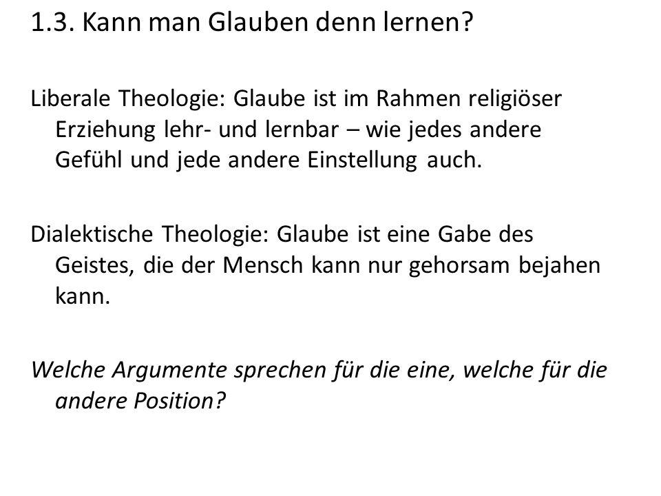 1.3. Kann man Glauben denn lernen? Liberale Theologie: Glaube ist im Rahmen religiöser Erziehung lehr- und lernbar – wie jedes andere Gefühl und jede