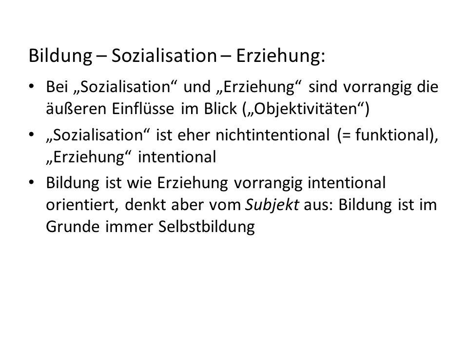 """Bildung – Sozialisation – Erziehung: Bei """"Sozialisation"""" und """"Erziehung"""" sind vorrangig die äußeren Einflüsse im Blick (""""Objektivitäten"""") """"Sozialisati"""