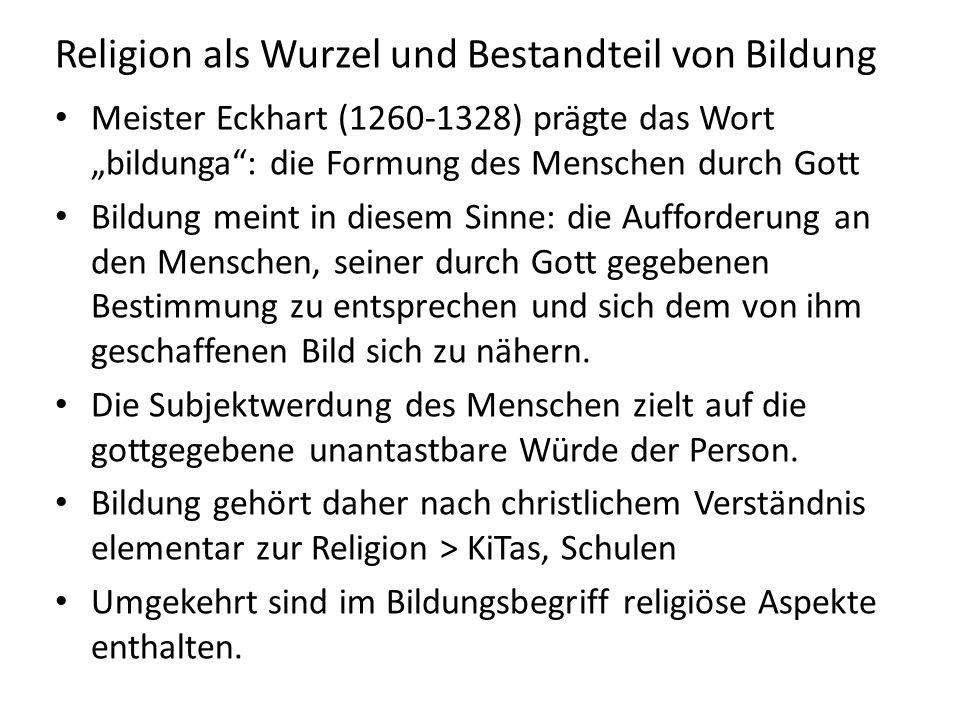 """Religion als Wurzel und Bestandteil von Bildung Meister Eckhart (1260-1328) prägte das Wort """"bildunga"""": die Formung des Menschen durch Gott Bildung me"""