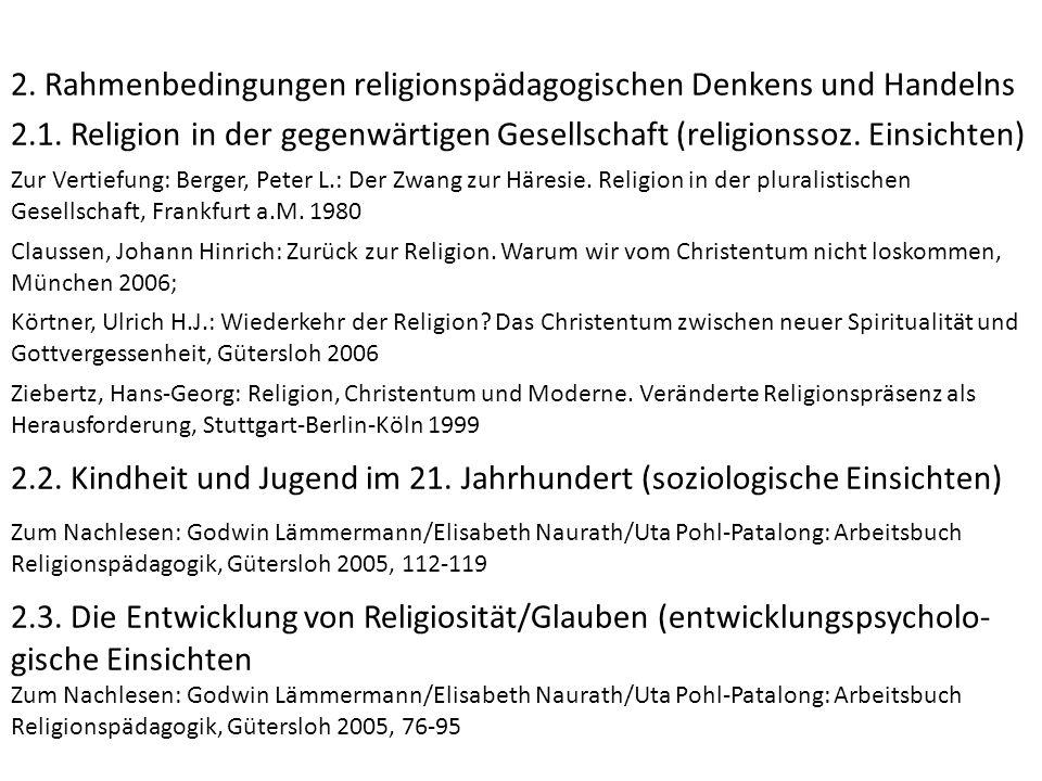2. Rahmenbedingungen religionspädagogischen Denkens und Handelns 2.1. Religion in der gegenwärtigen Gesellschaft (religionssoz. Einsichten) Zur Vertie