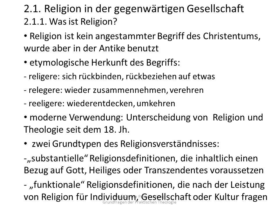 Prof. Dr. Uta Pohl-Patalong Grundfragen der Praktischen Theologie 2.1. Religion in der gegenwärtigen Gesellschaft 2.1.1. Was ist Religion? Religion is