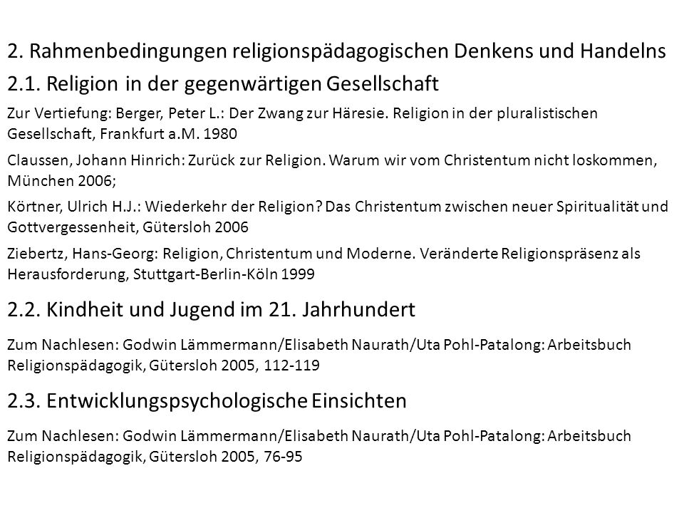 2. Rahmenbedingungen religionspädagogischen Denkens und Handelns 2.1. Religion in der gegenwärtigen Gesellschaft Zur Vertiefung: Berger, Peter L.: Der