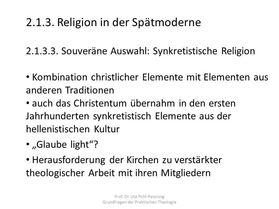 Prof. Dr. Uta Pohl-Patalong Grundfragen der Praktischen Theologie 2.1.3. Religion in der Spätmoderne 2.1.3.3. Souveräne Auswahl: Synkretistische Relig