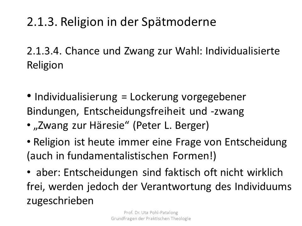 Prof. Dr. Uta Pohl-Patalong Grundfragen der Praktischen Theologie 2.1.3. Religion in der Spätmoderne 2.1.3.4. Chance und Zwang zur Wahl: Individualisi