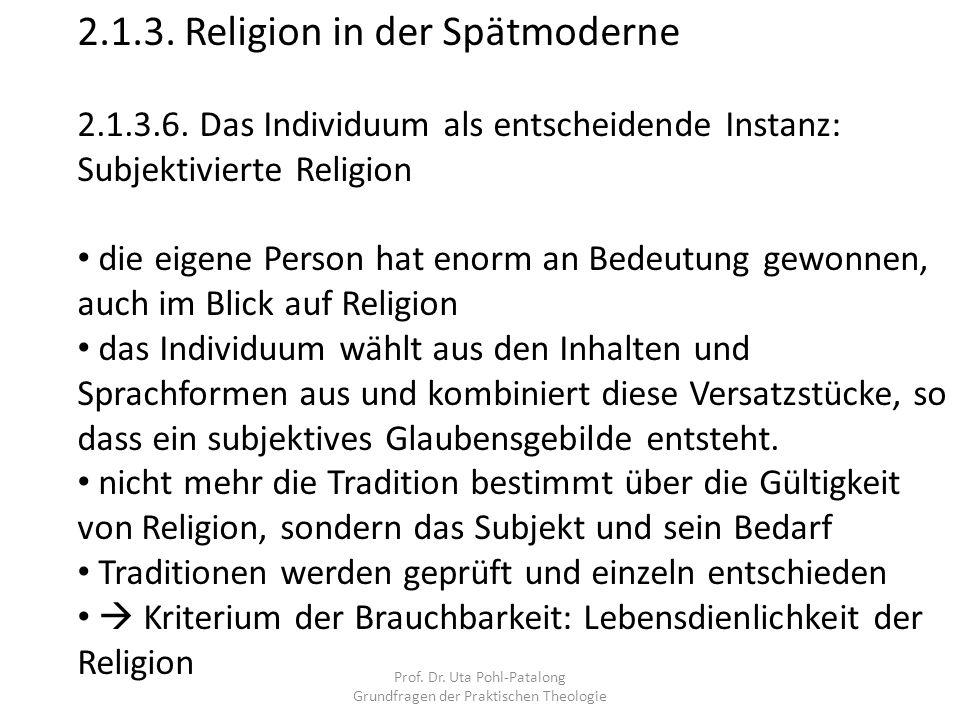 Prof. Dr. Uta Pohl-Patalong Grundfragen der Praktischen Theologie 2.1.3. Religion in der Spätmoderne 2.1.3.6. Das Individuum als entscheidende Instanz