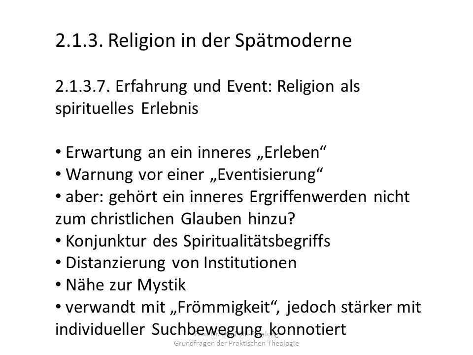Prof. Dr. Uta Pohl-Patalong Grundfragen der Praktischen Theologie 2.1.3. Religion in der Spätmoderne 2.1.3.7. Erfahrung und Event: Religion als spirit