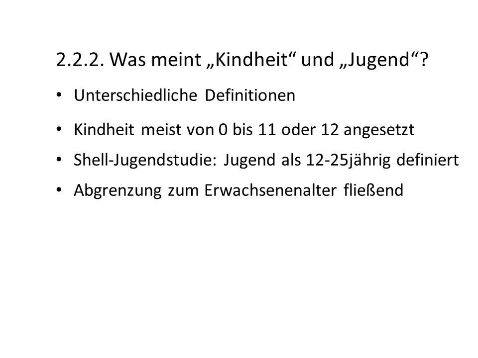 """2.2.2. Was meint """"Kindheit"""" und """"Jugend""""? Unterschiedliche Definitionen Kindheit meist von 0 bis 11 oder 12 angesetzt Shell-Jugendstudie: Jugend als 1"""