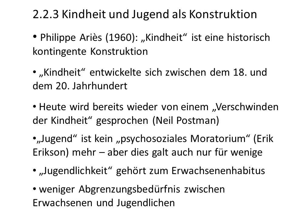 """2.2.3 Kindheit und Jugend als Konstruktion Philippe Ariès (1960): """"Kindheit"""" ist eine historisch kontingente Konstruktion """"Kindheit"""" entwickelte sich"""