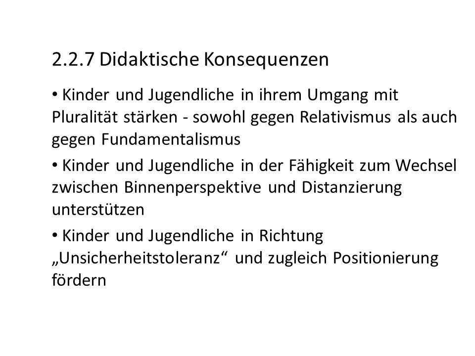 2.2.7 Didaktische Konsequenzen Kinder und Jugendliche in ihrem Umgang mit Pluralität stärken - sowohl gegen Relativismus als auch gegen Fundamentalism