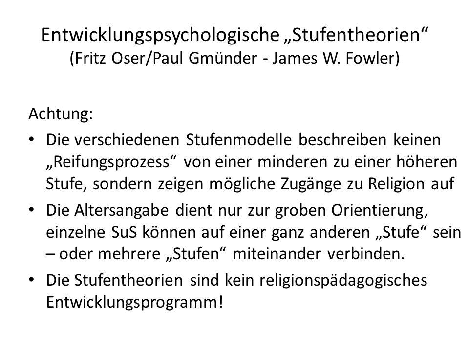 """Entwicklungspsychologische """"Stufentheorien"""" (Fritz Oser/Paul Gmünder - James W. Fowler) Achtung: Die verschiedenen Stufenmodelle beschreiben keinen """"R"""