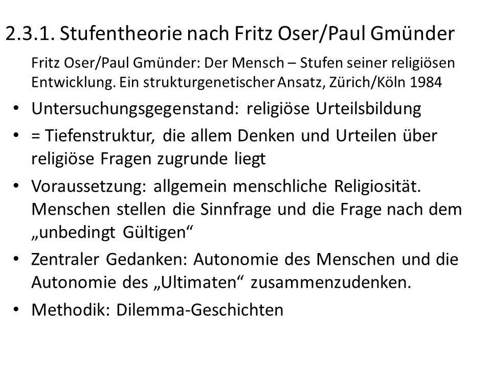 2.3.1. Stufentheorie nach Fritz Oser/Paul Gmünder Fritz Oser/Paul Gmünder: Der Mensch – Stufen seiner religiösen Entwicklung. Ein strukturgenetischer