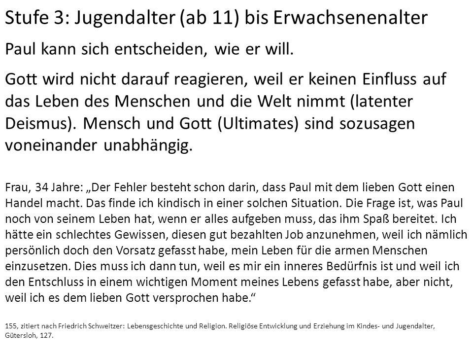 Stufe 3: Jugendalter (ab 11) bis Erwachsenenalter Paul kann sich entscheiden, wie er will. Gott wird nicht darauf reagieren, weil er keinen Einfluss a