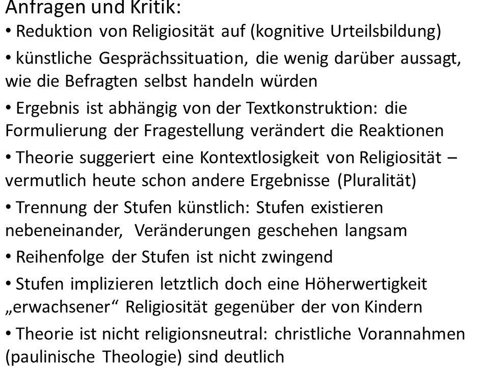Anfragen und Kritik: Reduktion von Religiosität auf (kognitive Urteilsbildung) künstliche Gesprächssituation, die wenig darüber aussagt, wie die Befra