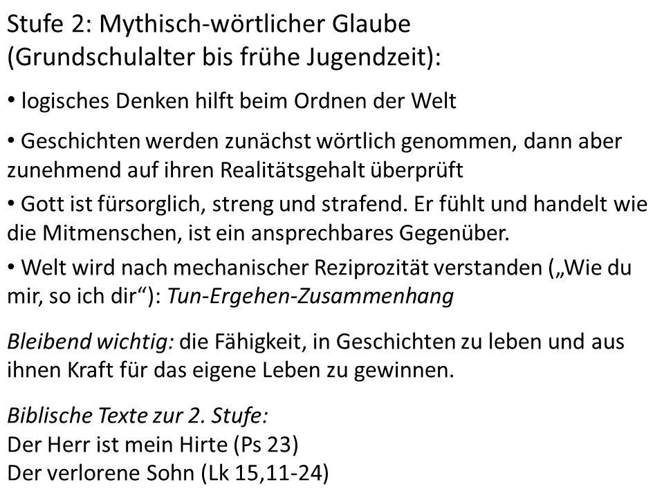 Stufe 2: Mythisch-wörtlicher Glaube (Grundschulalter bis frühe Jugendzeit): logisches Denken hilft beim Ordnen der Welt Geschichten werden zunächst wö