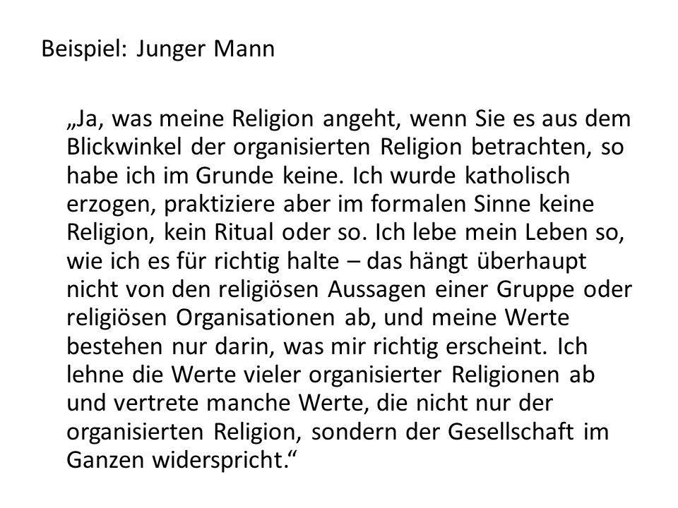 """Beispiel: Junger Mann """"Ja, was meine Religion angeht, wenn Sie es aus dem Blickwinkel der organisierten Religion betrachten, so habe ich im Grunde kei"""