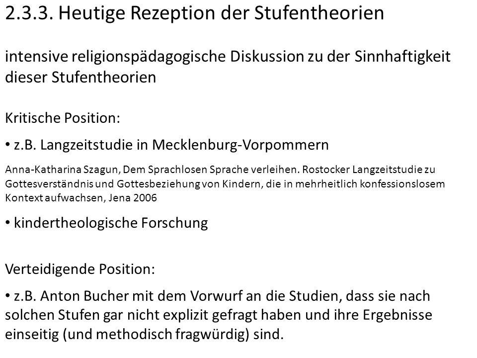 2.3.3. Heutige Rezeption der Stufentheorien intensive religionspädagogische Diskussion zu der Sinnhaftigkeit dieser Stufentheorien Kritische Position:
