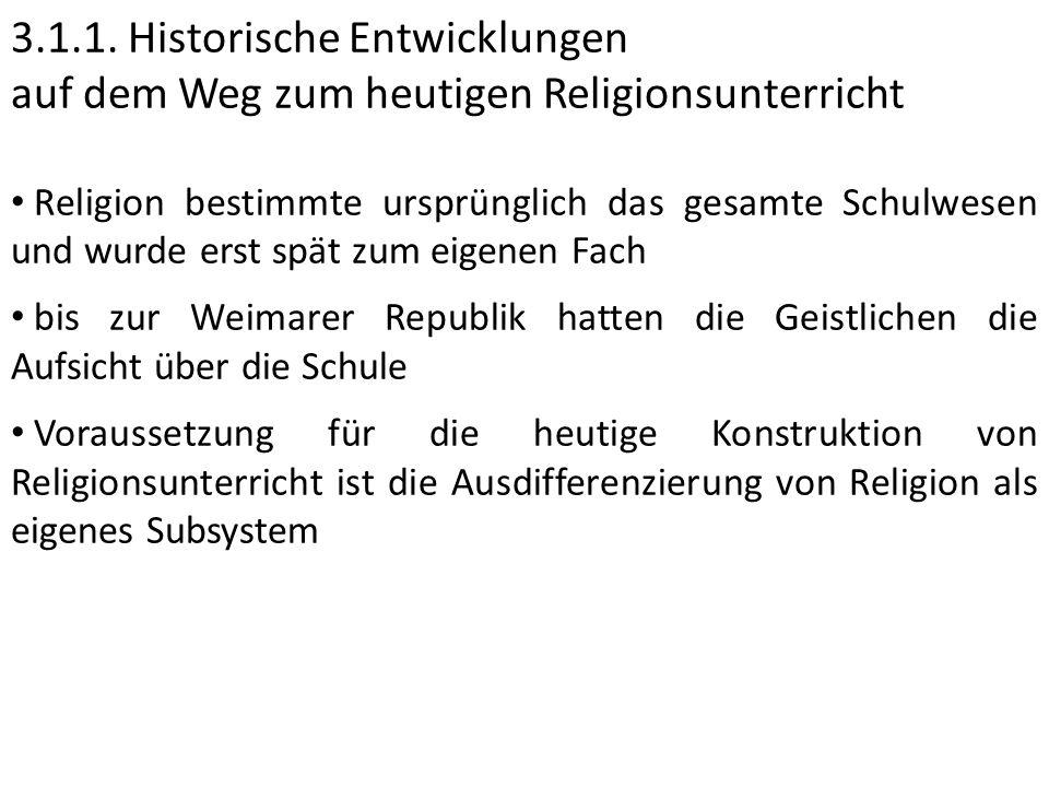 3.1.1. Historische Entwicklungen auf dem Weg zum heutigen Religionsunterricht Religion bestimmte ursprünglich das gesamte Schulwesen und wurde erst sp