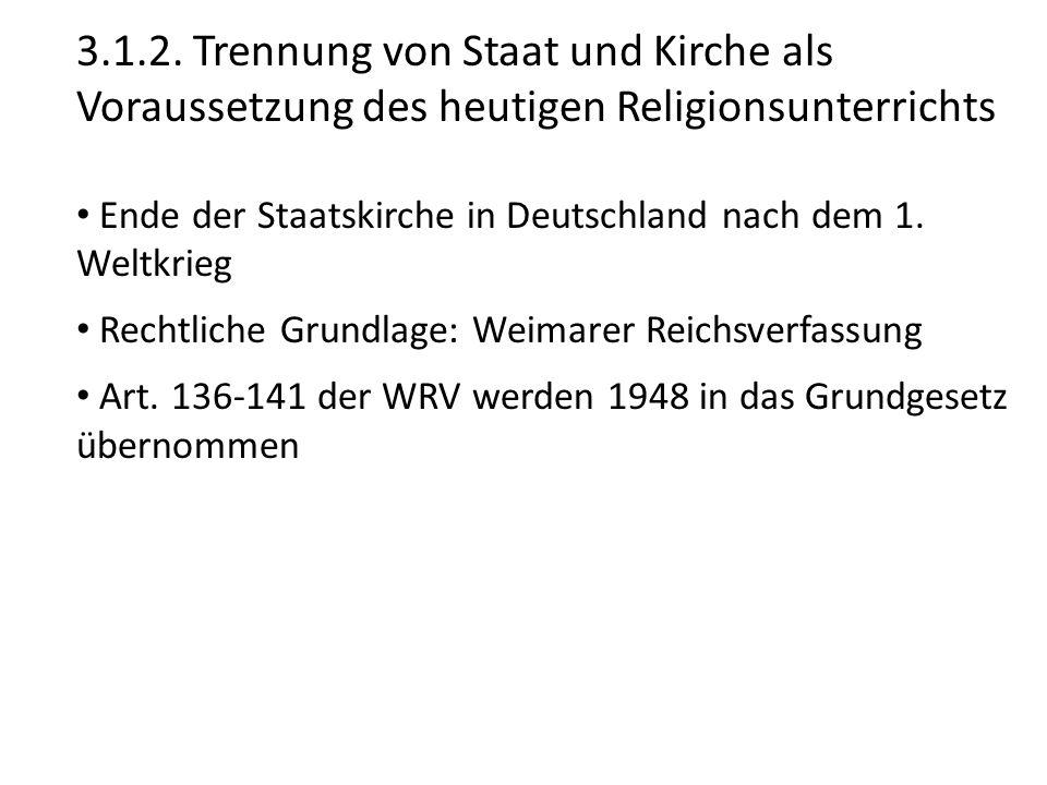 3.1.2. Trennung von Staat und Kirche als Voraussetzung des heutigen Religionsunterrichts Ende der Staatskirche in Deutschland nach dem 1. Weltkrieg Re