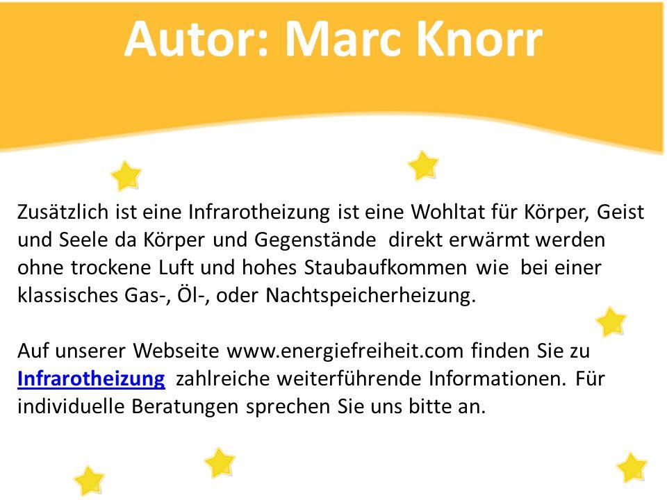 Autor: Marc Knorr Zusätzlich ist eine Infrarotheizung ist eine Wohltat für Körper, Geist und Seele da Körper und Gegenstände direkt erwärmt werden ohn