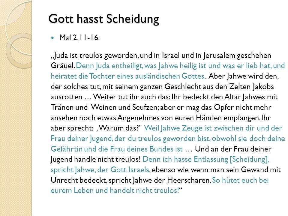 """Gott hasst Scheidung Mal 2,11-16: """"Juda ist treulos geworden, und in Israel und in Jerusalem geschehen Gräuel."""