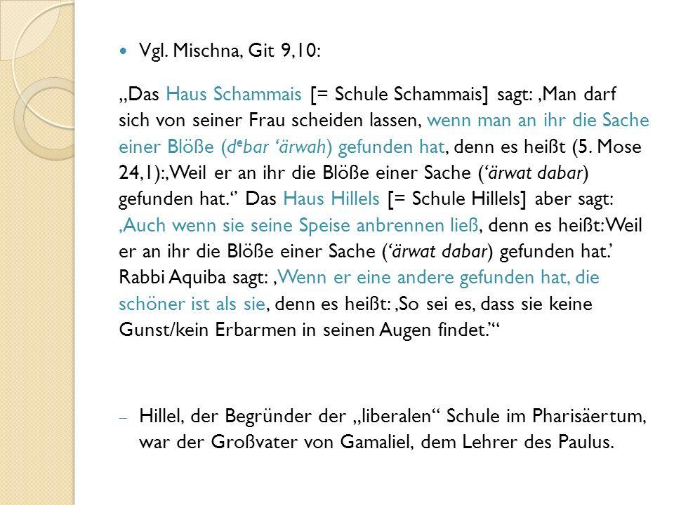 """Vgl. Mischna, Git 9,10: """"Das Haus Schammais [= Schule Schammais] sagt: 'Man darf sich von seiner Frau scheiden lassen, wenn man an ihr die Sache einer"""