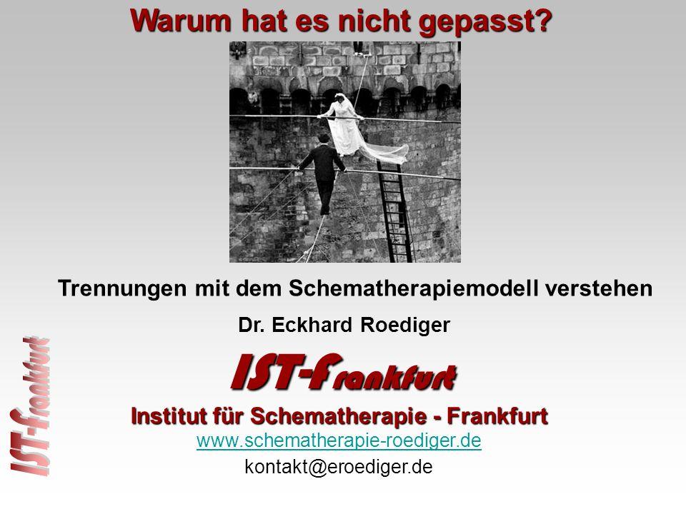 Warum hat es nicht gepasst? Dr. Eckhard Roediger IST-F rankfurt Institut für Schematherapie - Frankfurt www.schematherapie-roediger.de kontakt@eroedig