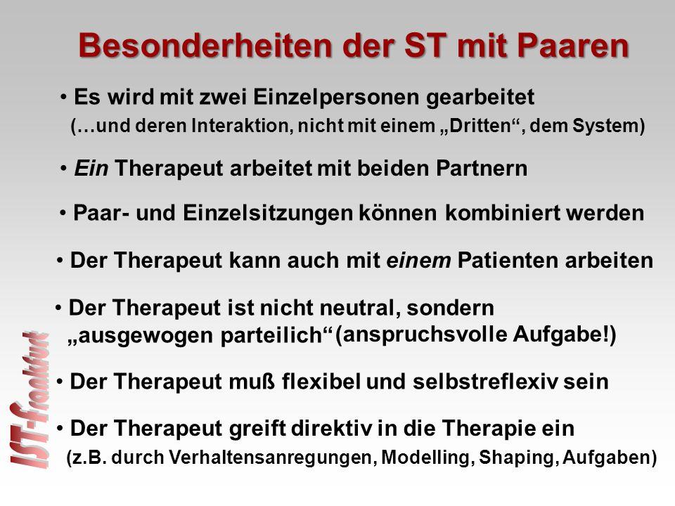 Besonderheiten der ST mit Paaren Ein Therapeut arbeitet mit beiden Partnern Paar- und Einzelsitzungen können kombiniert werden Der Therapeut ist nicht