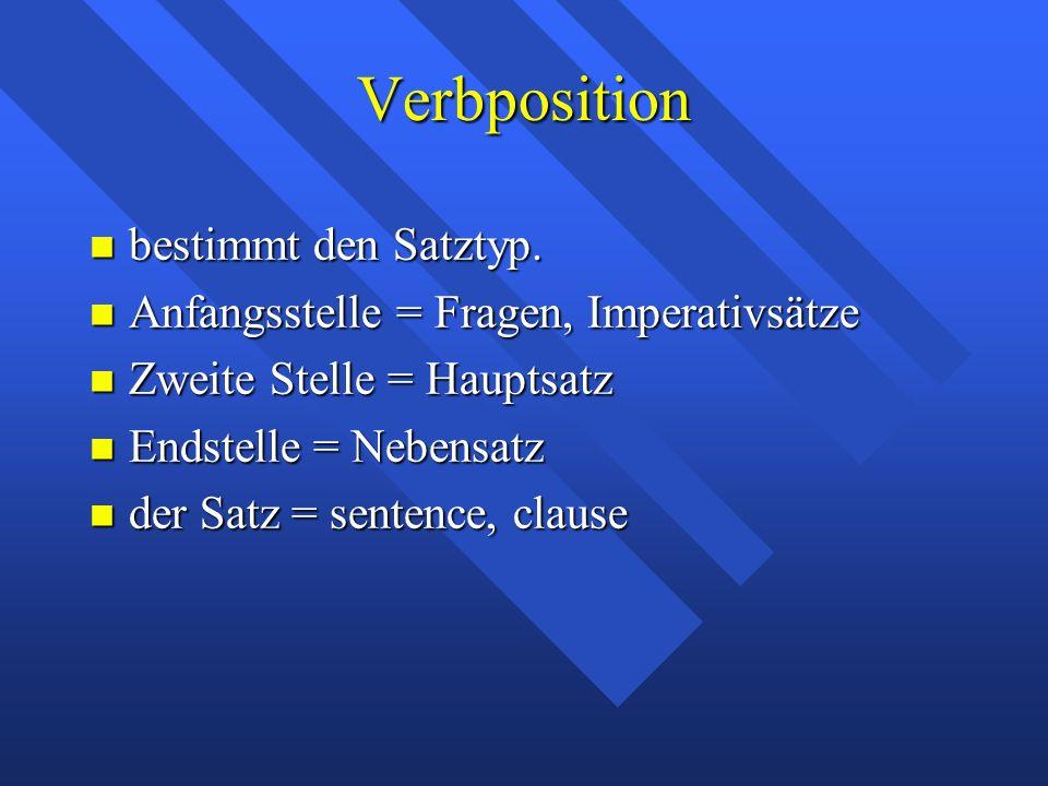Verbposition bestimmt den Satztyp. bestimmt den Satztyp.
