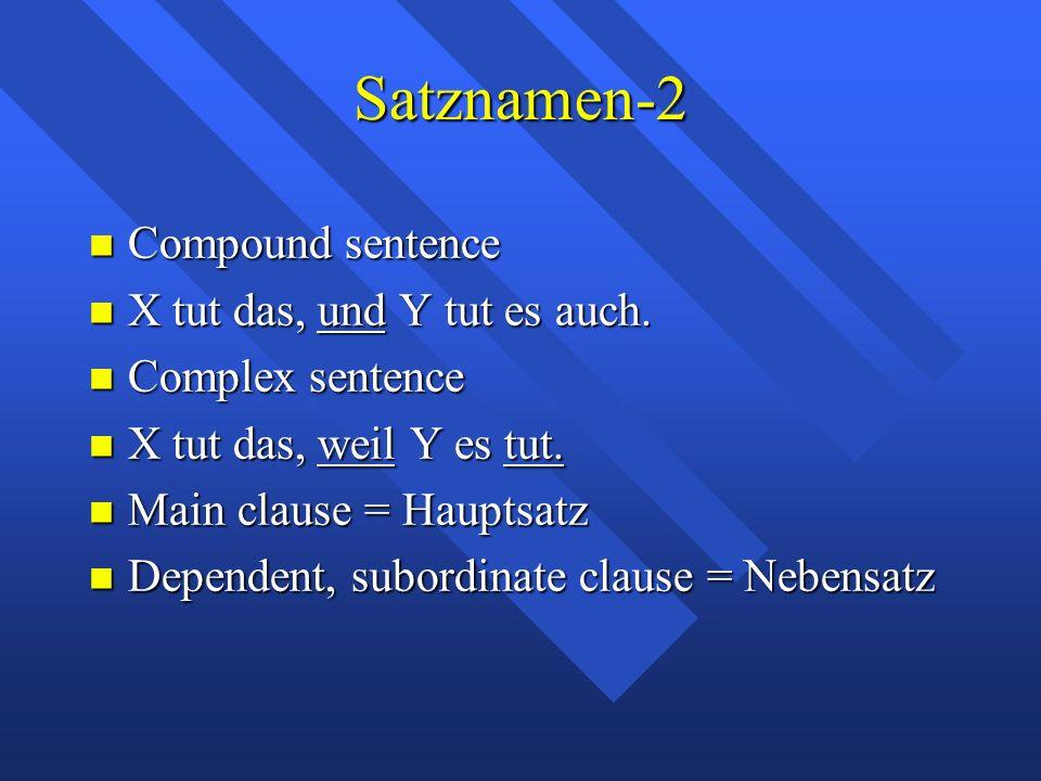Satznamen-2 Compound sentence Compound sentence X tut das, und Y tut es auch.