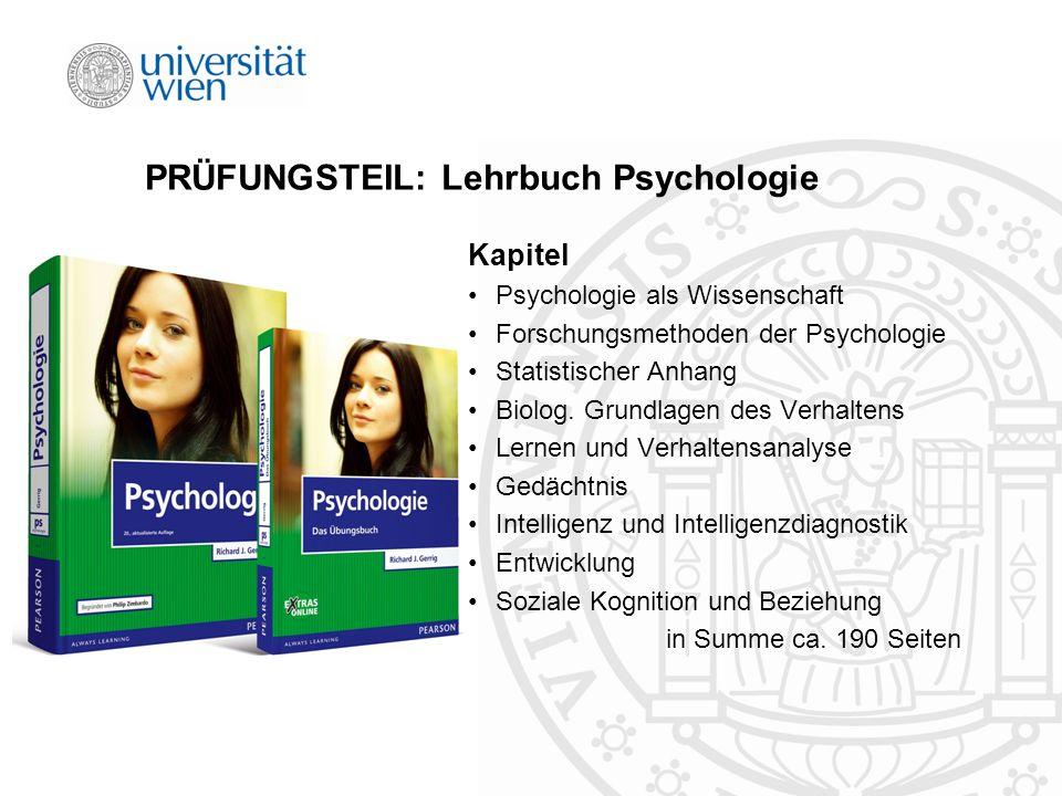 PRÜFUNGSTEIL: Lehrbuch Psychologie Kapitel Psychologie als Wissenschaft Forschungsmethoden der Psychologie Statistischer Anhang Biolog.